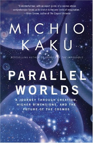Parallel Worlds A Journey Through Creation, Higher Dimensions, and the Future of the Cosmos N/A 9781400033720 Front Cover