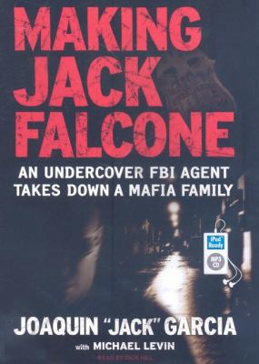 Making Jack Falcone: An Undercover FBI Agent Takes Down a Mafia Family  2008 edition cover