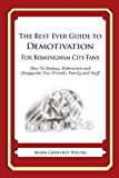 Best Ever Guide to Demotivation for Birmingham City Fans How to Dismay, Dishearten and Disappoint Your Friends, Family and Staff N/A 9781490584720 Front Cover