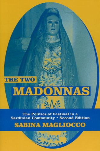 Two Madonnas The Politics of Festival in a Sardinian Community 2nd 2006 9781577663720 Front Cover