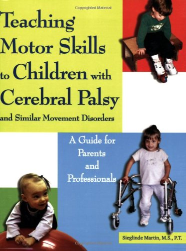 Teaching Motor Skills to Children with Cerebral Palsy and Similar Movement Disorders A Guide for Parents and Professionals  2006 edition cover