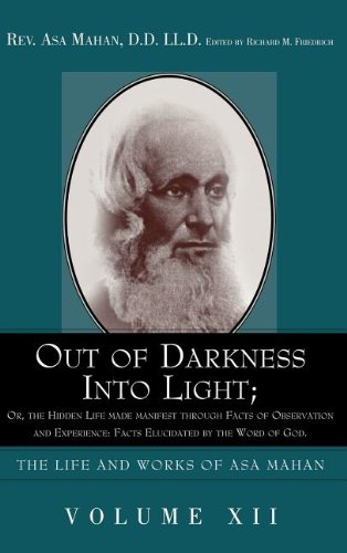 Out of Darkness into Light Or, the Hidden Life Made Manifest Through Facts of Observation and Experience: Facts Elucidated by the Word of God  2005 9781932370720 Front Cover