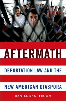 Aftermath Deportation Law and the New American Diaspora  2012 9780199742721 Front Cover