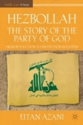 Hezbollah The Story of the Party of God - From Revolution to Institutionalization 2nd 2009 9780230108721 Front Cover