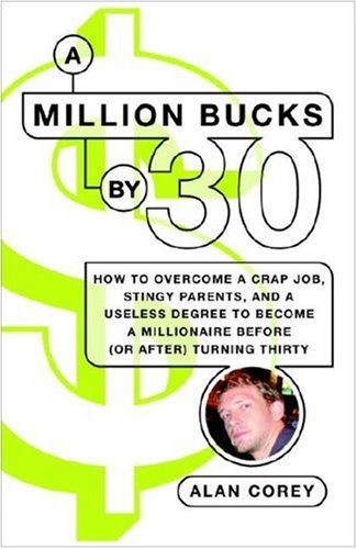 Million Bucks By 30 How to Overcome a Crap Job, Stingy Parents, and a Useless Degree to Become a Millionaire Before (or after) Turning Thirty  2008 edition cover