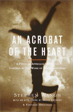 Acrobat of the Heart A Physical Approach to Acting Inspired by the Work of Jerzy Grotowski  2000 edition cover