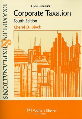 Corporate Taxation Examples and Explanations 4th 2009 (Student Manual, Study Guide, etc.) edition cover
