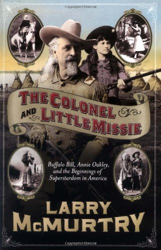 Colonel and Little Missie Buffalo Bill, Annie Oakley, and the Beginnings of Superstardom in America  2006 9780743271721 Front Cover