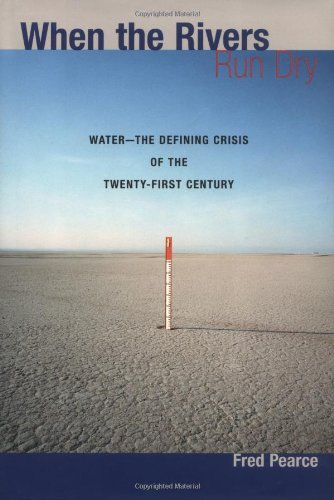 When the Rivers Run Dry : Water--The Defining Crisis of the Twenty-First Century  2006 edition cover