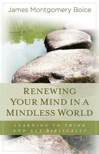 Renewing Your Mind in a Mindless World Learning to Think and Act Biblically N/A edition cover