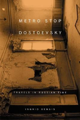 Metro Stop Dostoevsky Travels in Russian Time  2003 9780865476721 Front Cover