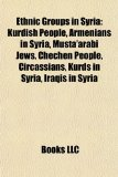Ethnic Groups in Syri Kurdish People, Armenians in Syria, Musta'arabi Jews, Chechen People, Circassians, Kurds in Syria, Iraqis in Syria N/A edition cover