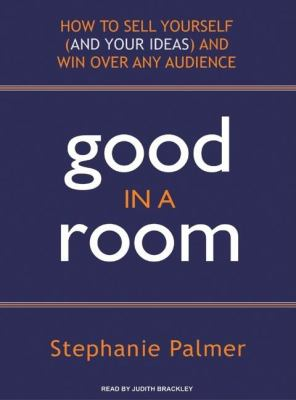 Good in a Room: How to Sell Yourself and Your Ideas and Win over Any Audience  2008 9781400106721 Front Cover