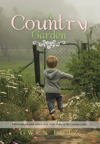A Country Garden: Observations and Advice from Both Sides of the Garden Gate  2013 9781483657721 Front Cover