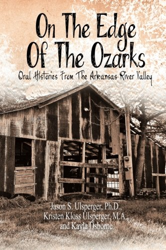 On the Edge of the Ozarks: Oral Histories from the Arkansas River Valley  2013 9781493119721 Front Cover