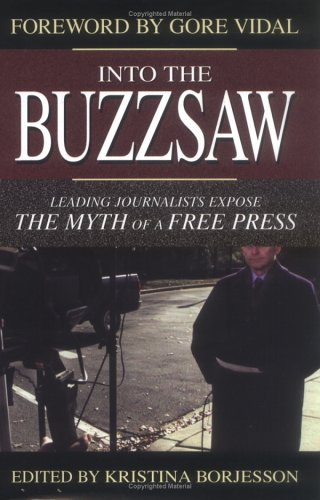 Into the Buzzsaw Leading Journalists Expose the Myth of a Free Press  2002 edition cover