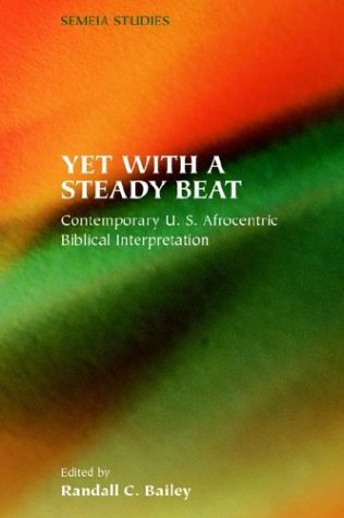 Yet with a Steady Beat : Contemporary U. S. Afrocentric Biblical Interpretation  2003 edition cover