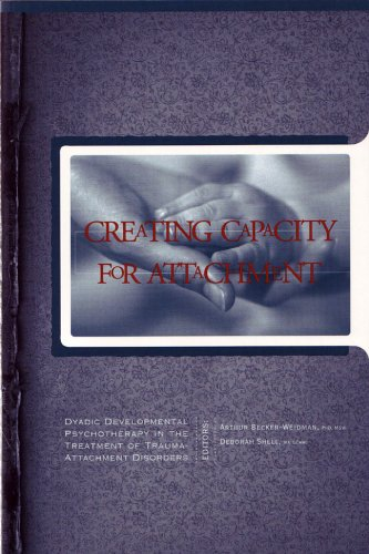 Creating Capacity for Attachment Dyadic Developmental Psychotherapy in the Treatment of Trauma-Attachment Disorders  2005 edition cover