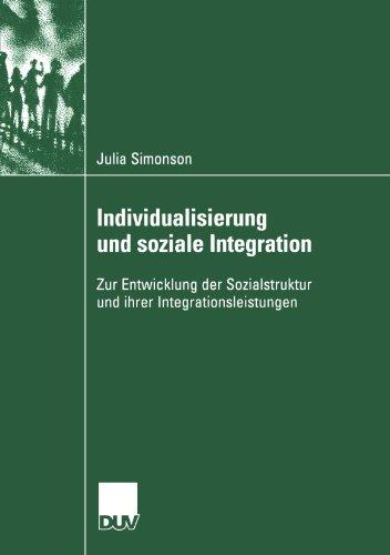 Individualisierung und Soziale Integration Zur Entwicklung der Sozialstruktur und Ihrer Integrationsleistungen  2004 9783824445721 Front Cover