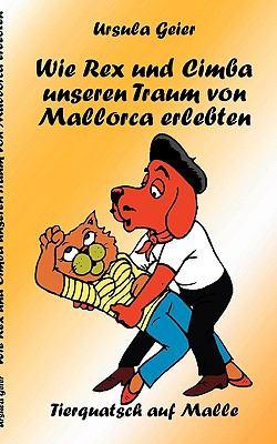 Wie Rex und Cimba unseren Traum von Mallorca erlebten Tierquatsch auf Malle N/A 9783837018721 Front Cover