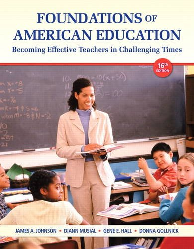Foundations of American Education Becoming Effective Teachers in Challenging Times 16th 2014 9780132836722 Front Cover