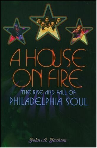 House on Fire The Rise and Fall of Philadelphia Soul  2004 9780195149722 Front Cover