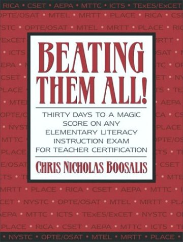 Beating Them All! Thirty Days to a Magic Score on Any Elementary Literacy Instruction Exam for Teacher Certification   2004 edition cover