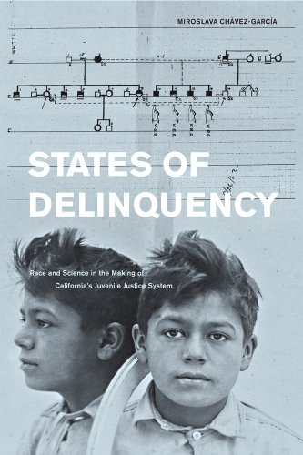 States of Delinquency Race and Science in the Making of California's Juvenile Justice System  2012 edition cover