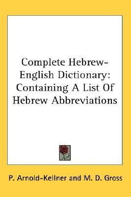 Complete Hebrew-English Dictionary : Containing A List of Hebrew Abbreviations N/A edition cover
