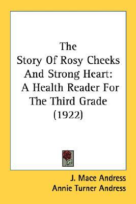 Story of Rosy Cheeks and Strong Heart : A Health Reader for the Third Grade (1922) N/A 9780548682722 Front Cover