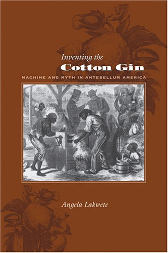 Inventing the Cotton Gin Machine and Myth in Antebellum America  2004 edition cover