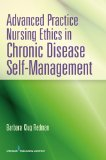 Advanced Practice Nursing Ethics in Chronic Disease Self-Management  2013 edition cover