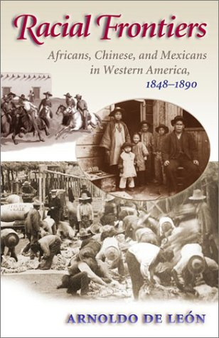 Racial Frontiers Africans, Chinese, and Mexicans in Western America, 1848-1890  2002 edition cover