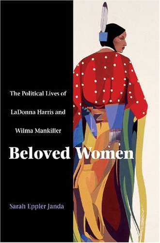 Beloved Women The Political Lives of Ladonna Harris and Wilma Mankiller  2007 edition cover
