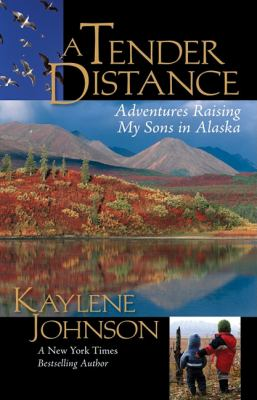 Tender Distance Adventures Raising My Sons in Alaska  2009 9780882407722 Front Cover