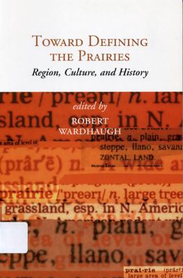 Toward Defining the Prairies Region, Culture, and History  2001 9780887556722 Front Cover