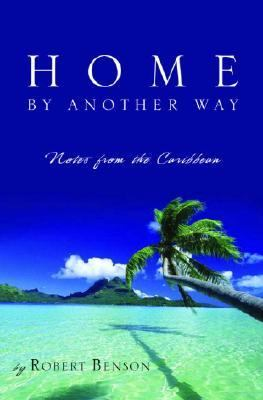 Home by Another Way Notes from the Caribbean  2006 9781400071722 Front Cover
