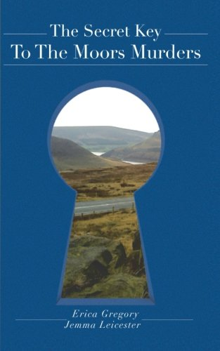 Secret Key to the Moors Murders   2013 9781491880722 Front Cover