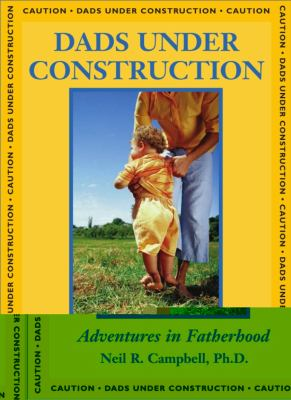 Dads under Construction Adventures in Fatherhood  2003 9781550024722 Front Cover