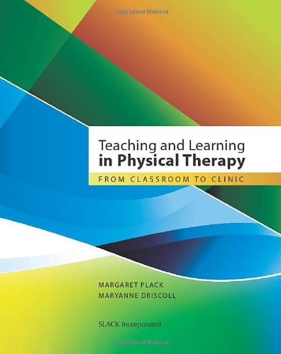 Teaching and Learning in Physical Therapy From Classroom to Clinic  2011 edition cover