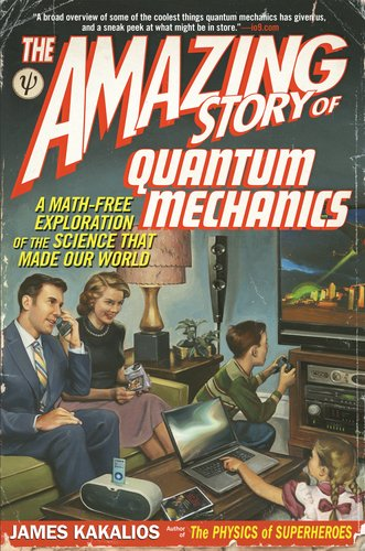 Amazing Story of Quantum Mechanics A Math-Free Exploration of the Science That Made Our World N/A edition cover
