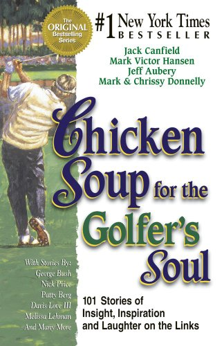 Chicken Soup for the Golfer's Soul 101 Stories of Insight, Inspiration and Laughter on the Links N/A edition cover