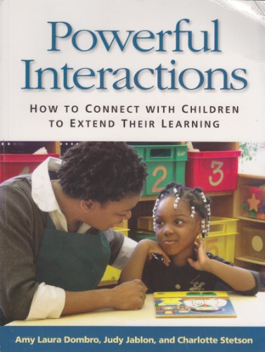 Powerful Interactions How to Connect with Children to Extend Their Learning N/A edition cover