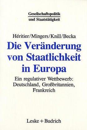 Die Veränderung Von Staatlichkeit in Europa: Ein Regulativer Wettbewerb: Deutschland, Großbritannien Und Frankreich in Der Europäischen Union  1994 9783810012722 Front Cover