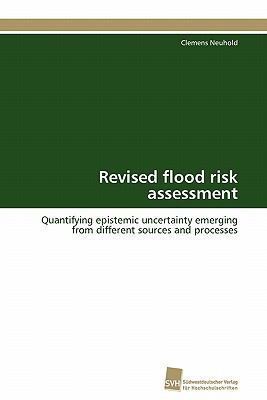 Revised flood risk assessment Quantifying epistemic uncertainty emerging from different sources and processes N/A 9783838126722 Front Cover