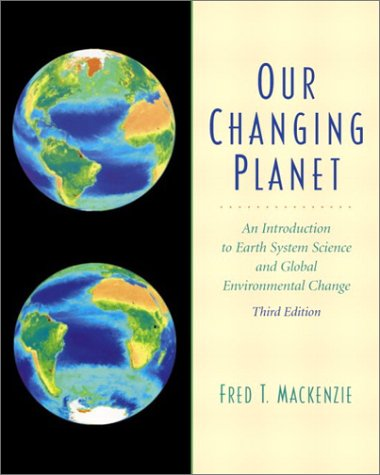 Our Changing Planet An Introduction to Earth System Science and Global Environmental Change 3rd 2003 (Revised) edition cover