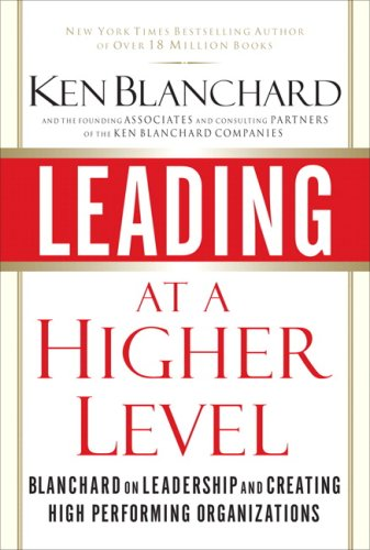 Leading at a Higher Level Blanchard on Leadership and Creating High Performing Organizations  2007 edition cover