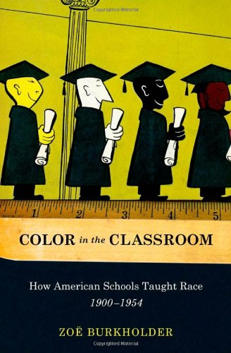 Color in the Classroom How American Schools Taught Race, 1900-1954  2011 9780199751723 Front Cover