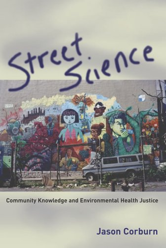 Street Science Community Knowledge and Environmental Health Justice  2005 9780262532723 Front Cover