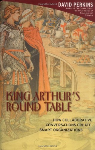 King Arthur's Round Table How Collaborative Conversations Create Smart Organizations  2003 9780471237723 Front Cover
